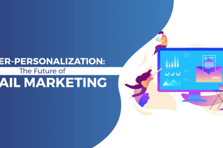 Hyper Personalization - The Future of Email Marketing